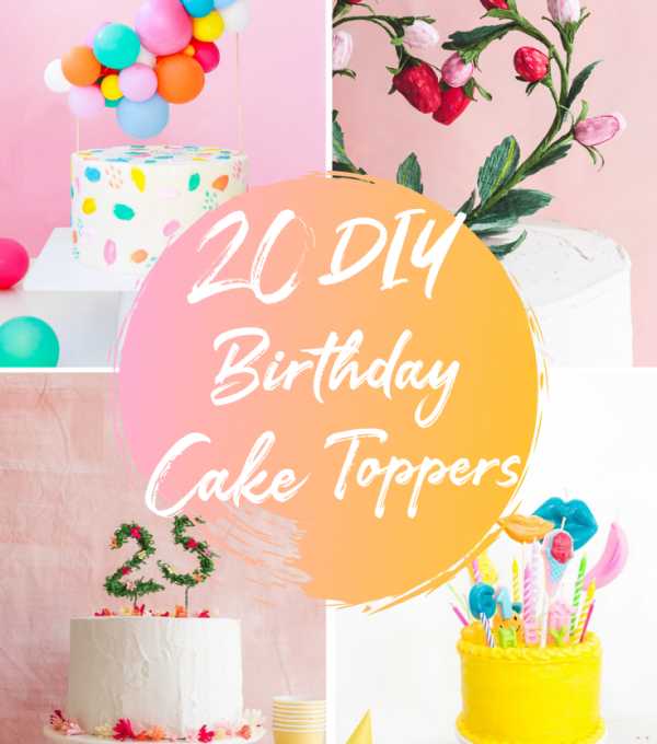 20 DIY CAKE TOPPERS YOUR BIRTHDAY CAKE NEEDS